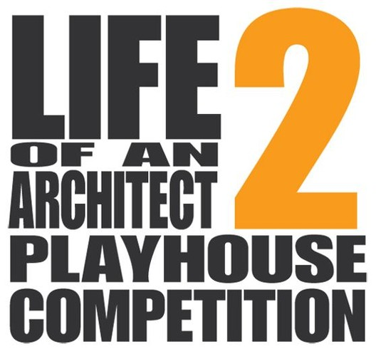 Life of an Architect Playhouse Competition 2013, Courtesy of Bob Borson of Life of an Architect