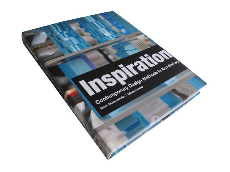 Inspiration: Contemporary Design Methods in Architecture / Mark Muckenheim and Juliane Demel