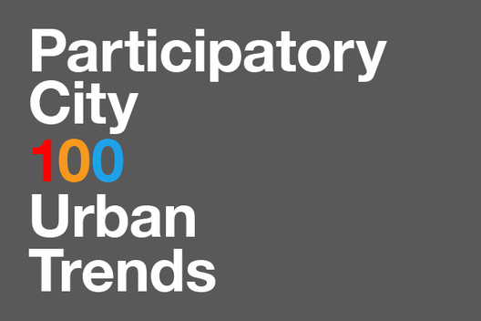 Participatory City: 100 Urban Trends from the BMW Guggenheim Lab