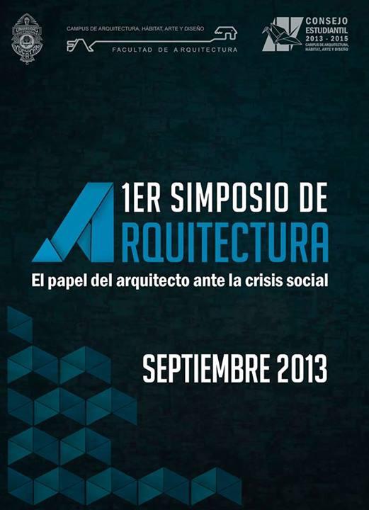 """Primer Simposio de Arquitectura """"el papel del arquitecto ante la crisis social"""" / Yucatán"""