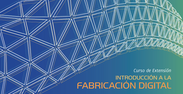 Curso de Extensión, Introducción a la Fabricación Digital en Universidad de Chile [¡Regalamos dos becas!]