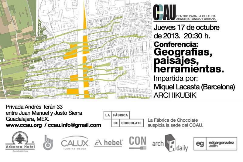 Conferencia CCAU / Geografias, paisajes, herramientas, Cortesía de CCAU