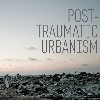 Post Traumatic Urbanism