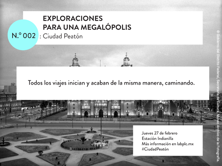 Exploraciones para una megalópolis 002: Ciudad Peatón / Laboratorio para la Ciudad
