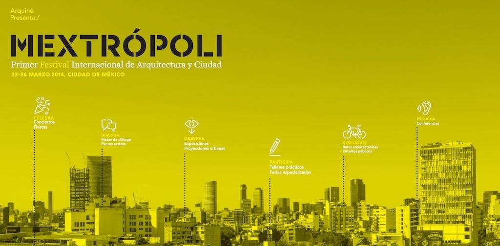 MEXTRÓPOLI / Primer Festival Internacional de Arquitectura y Ciudad