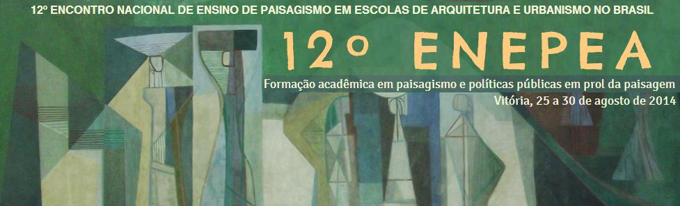 12º Encontro Nacional de Ensino de Paisagismo em Escolas de Arquitetura e Urbanismo do Brasil - ENEPEA