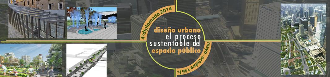 Diplomado UNAM Diseño Urbano: El proceso sustentable del espacio público 2014