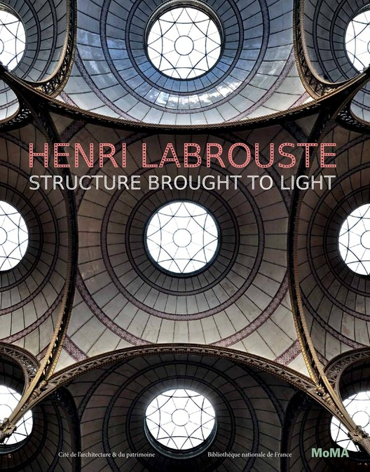 Henri Labrouste: Structure Brought to Light/ Corinne Bélier, Barry Bergdoll, and Marc Le Coeur, eds.