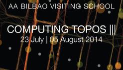 20 Scholarships the AA BILBAO Visiting School: COMPUTING TOPOS III 2014 / Bilbao, Spain