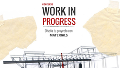 Concurso Work in Progress: Materializa tus ideas