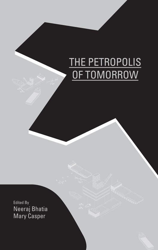 One of the selected books, the Petropolis of Tomorrow, is an exhaustive look into the Brazilian offshore oil industry, and a radical design for a floating city to serve it. Image Courtesy of Actar