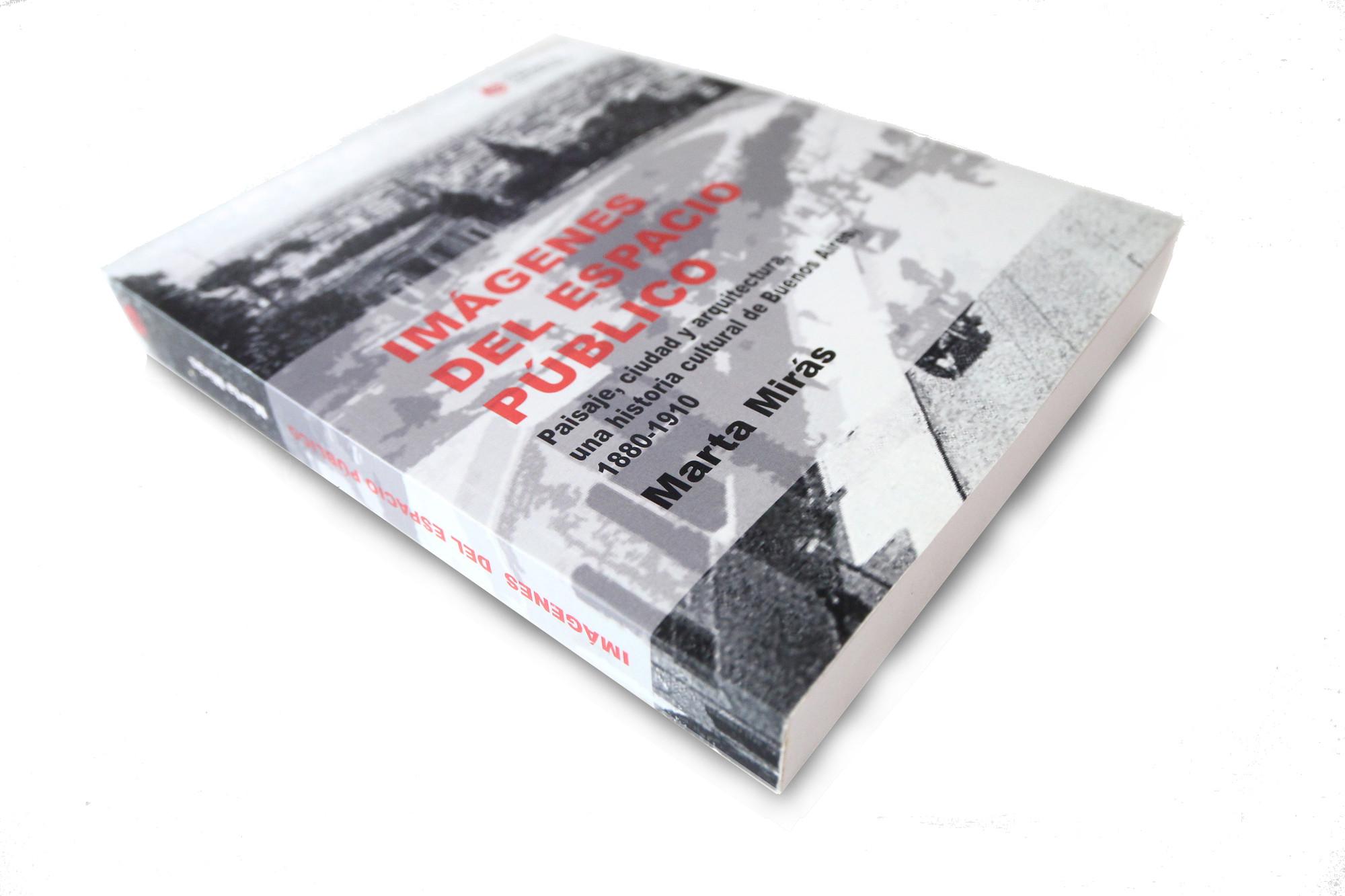 Imágenes del Espacio Público. Paisaje, ciudad y arquitectura, una historia cultural de Buenos Aires, 1880-1990