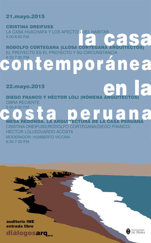 Simposio diálogosarq 2015: la casa contemporánea en la costa peruana / Piura