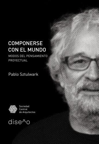 """Presentación del libro """"Componerse con el Mundo. Modos del Pensamiento Proyectual"""" en Buenos Aires"""