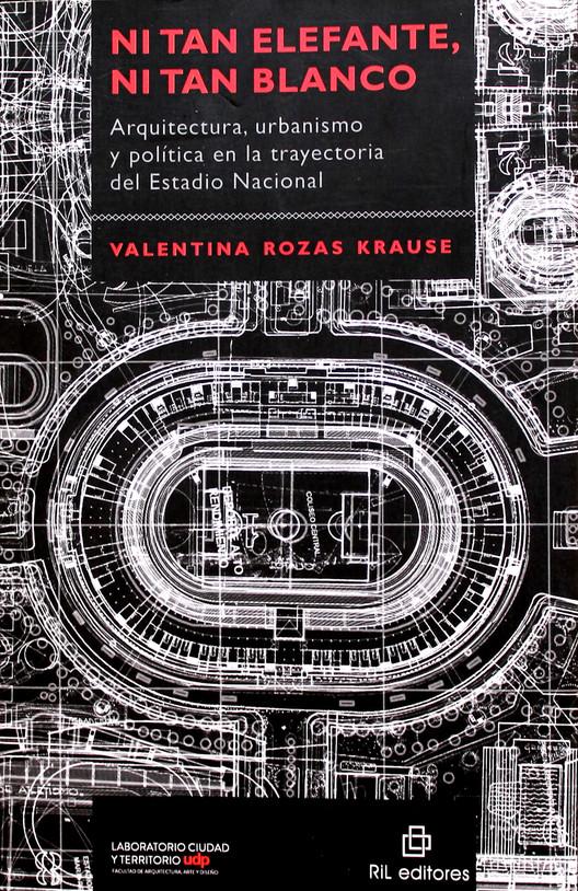 Ni tan elefante, ni tan blanco / Arquitectura, urbanismo y política en la trayectoria del Estadio Nacional. Image Cortesia de XIX Bienal de Arquitectura y Urbanismo