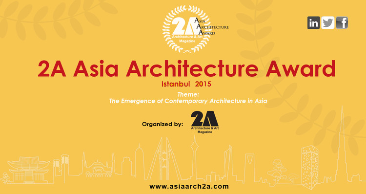 "2A Asia Architecture Award 2015 : ""The Emergence of Contemporary Architecture in Asia"", 2AAA 2015"