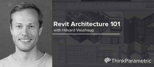 Revit Architecture 101 with Håvard Vasshaug