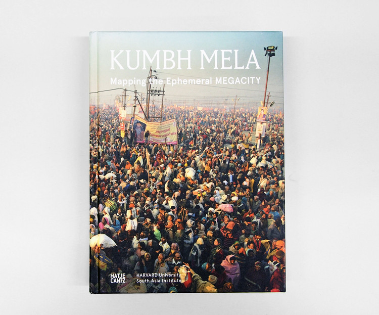 Kumbh Mela: Mapping the Ephemeral Mega City. A project by Harvard University. Published by Hatje Cantz. Image © Felipe Vera