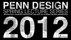 PennDesign 2012 Spring Lecture Series