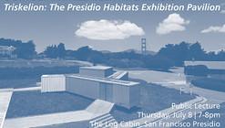 Public Lecture / Triskelion: The Presidio Habitats Exhibition Pavilion