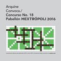 Últimos días de inscripción: Concurso No. 18 de Arquine, Pabellón MEXTROPOLI 2016