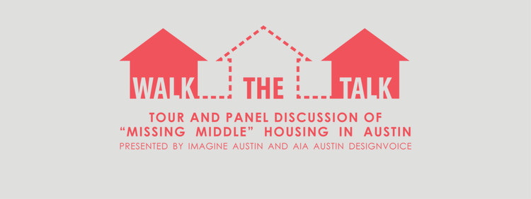 "Walk the Talk—Tour and Panel Discussion of ""Missing Middle"" Housing in Austin, TX, Walk the Talk—A talk and tour about ""missing middle"" housing in Austin"