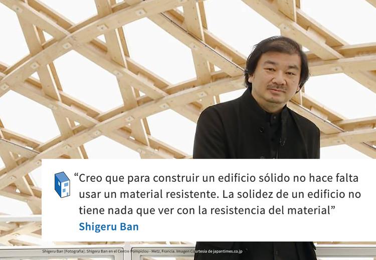 Frases: Shigeru Ban y la solidez de un edificio