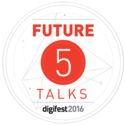 Digifest 2016: Future5 Talks Call for Proposals FUTURE5 Talks
