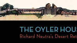 Film Screening: The Oyler House: Richard Neutra's Desert Retreat