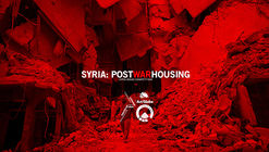 Call for Ideas: Post-War Housing in Syria