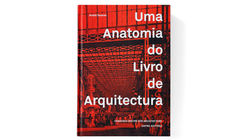 Uma Anatomia do Livro de Arquitectura / André Tavares