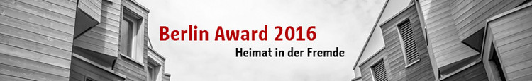 Berlin Award 2016: Heimat in der Fremde
