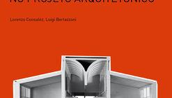 Maquetes - A representação do espaço no projeto arquitetônico / Lorenzo Consalez e Luigi Bertazzoni