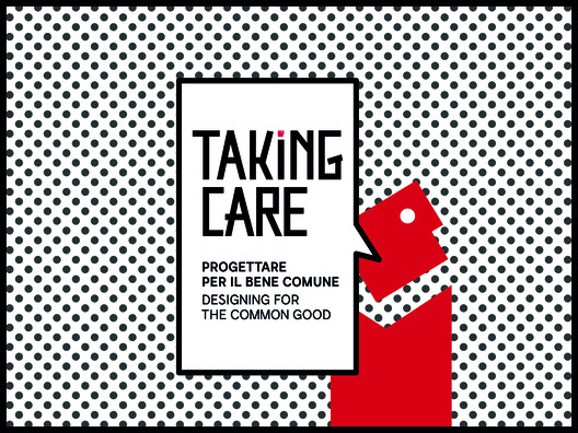 Italy Presents 20 Projects for the Common Good with ?Taking Care? Exhibition for the 2016 Venice Biennale