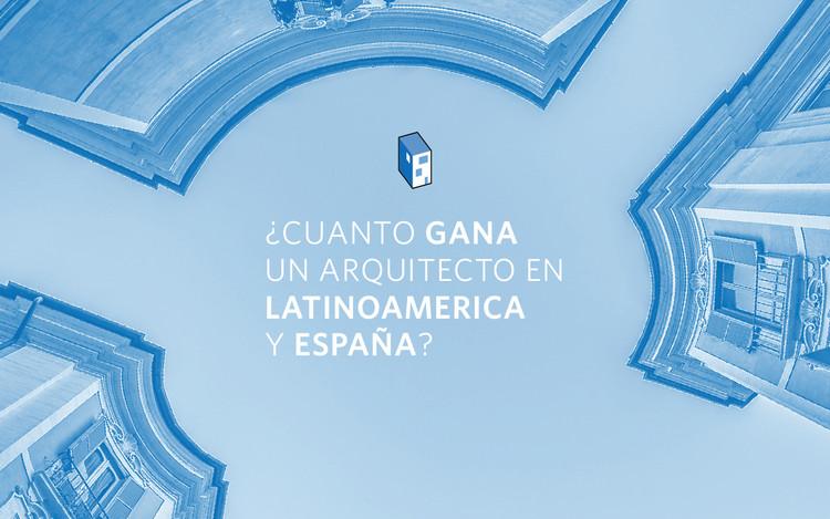 Encuesta Piloto 2015: ¿Cuánto ganan los arquitectos en Latinoamérica y España?