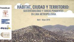 """Taller """"Hábitat, ciudad y territorio: sustentabilidad y tareas pendientes en Lima Metropolitana"""""""