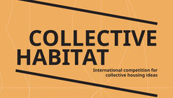 Open Call: Collective Habitat: International Competition For Collective Housing Ideas