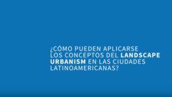 Landscape Urbanism: Cómo entender el paisaje como una forma de urbanismo en Latinoamérica
