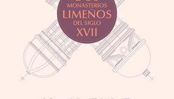 """Presentación del Libro """"Dos monasterios limeños del siglo XVII: Las descalzas de San Joseph (1603) y Santa Clara (1605)"""" / CC-PUCP"""