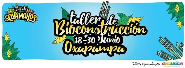 Taller de bioconstrucción en Festival Selvámonos 2016 / Oxapampa, Cortesía de Selvámonos