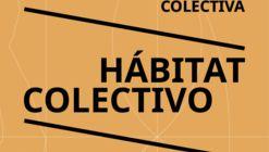 HÁBITAT COLECTIVO: Concurso Internacional de Ideas de Vivienda Colectiva [Actualizado]