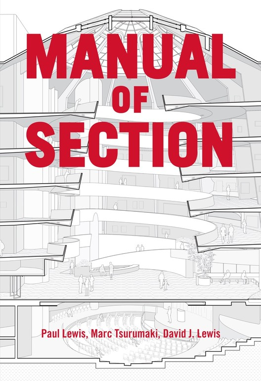Manual de la Sección de Paul Lewis, Marc Tsurumaki, y David J. Lewis publicado por Princeton Architectural Press (2016). Imagen cortesía de Princeton Architectural Press
