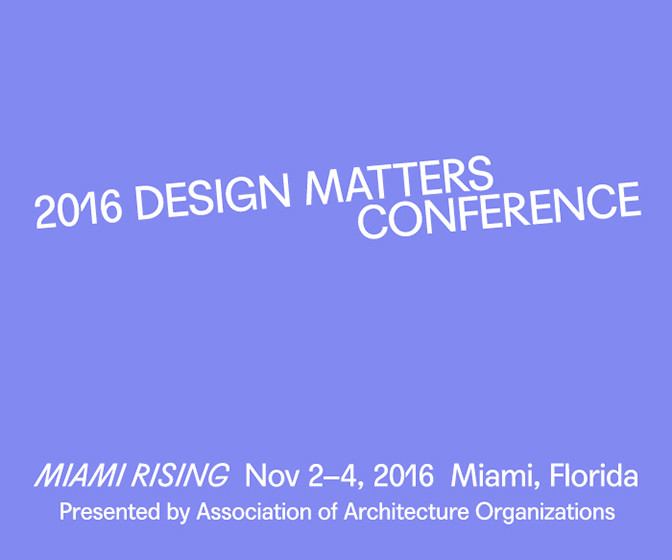 2016 Design Matters Conference presented by the Association of Architecture Organizations, 2016 Design Matters Conference