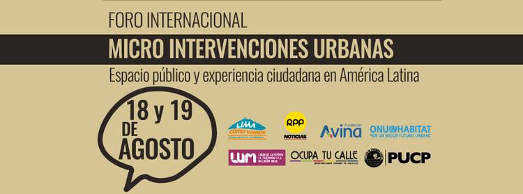 Foro Internacional: Micro Intervenciones Urbanas / LUM, Lima, Cortesía de Organizadores del 1er Foro Internacional de Micro Intervenciones Urbanas