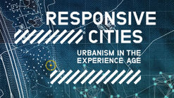RESPONSIVE CITIES - Urbanism in the Experience Age Symposium / Barcelona