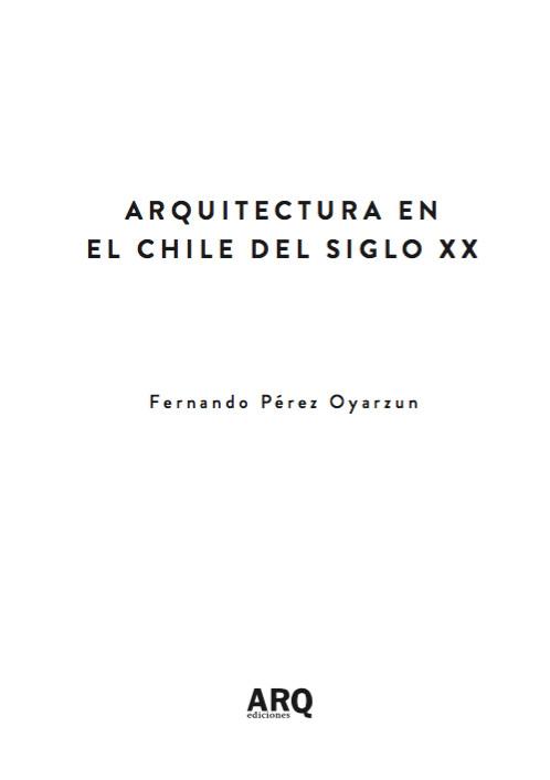 """""""Arquitectura en el Chile del Siglo XX: Iniciando el nuevo siglo 1890-1930"""" por Fernando Pérez Oyarzun / Ediciones ARQ"""