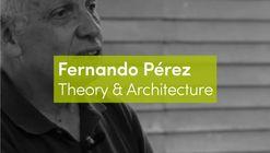 Fernando Pérez Oyarzun: Teoría y arquitectura