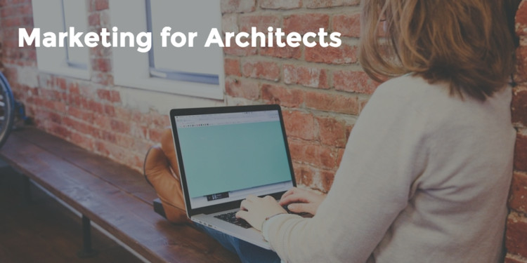 Architecture Marketing 101: How Basic Concepts Can Help Your Practice