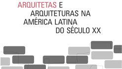Arquitetas e Arquitetura na América Latina do Século XX / Ana Gabriela Godinho Lima