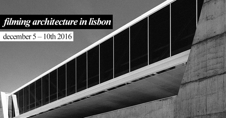 Registrations are open for workshop Filming Architecture in Lisbon - December 2016 , Courtesy of Filming Architecture in Lisbon